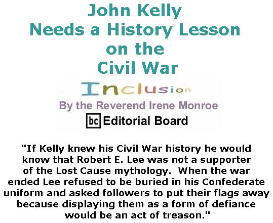 BlackCommentator.com November 09, 2017 - Issue 717: John Kelly Needs a History Lesson on the Civil War - Inclusion By The Reverend Irene Monroe, BC Editorial Board