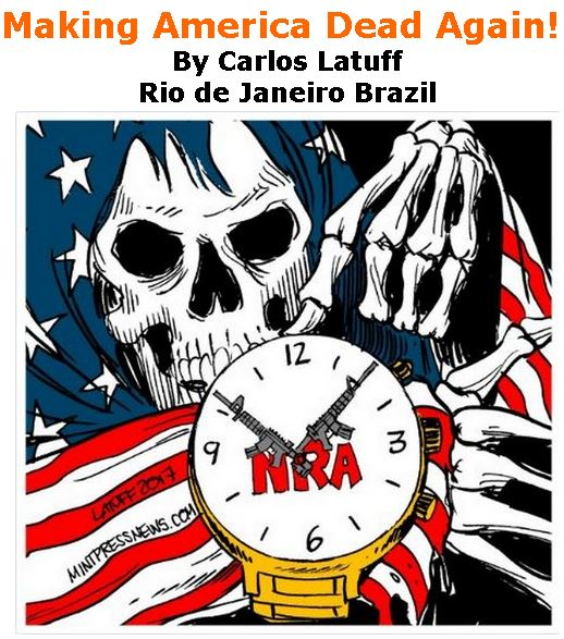 BlackCommentator.com November 16, 2017 - Issue 718: Making America Dead Again! - Political Cartoon By Carlos Latuff, Rio de Janeiro Brazil