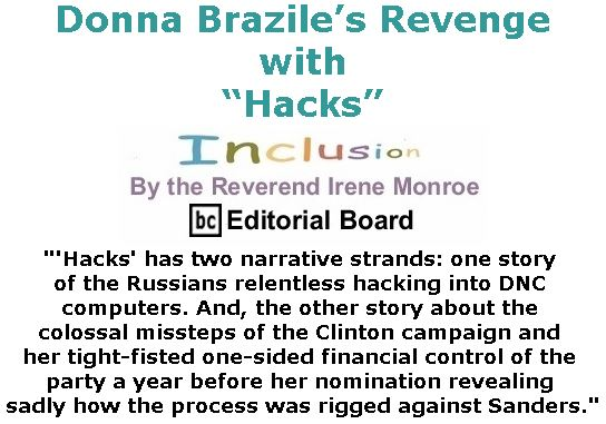 "BlackCommentator.com November 16, 2017 - Issue 718: Donna Brazile's Revenge with ""Hacks"" - Inclusion By The Reverend Irene Monroe, BC Editorial Board"