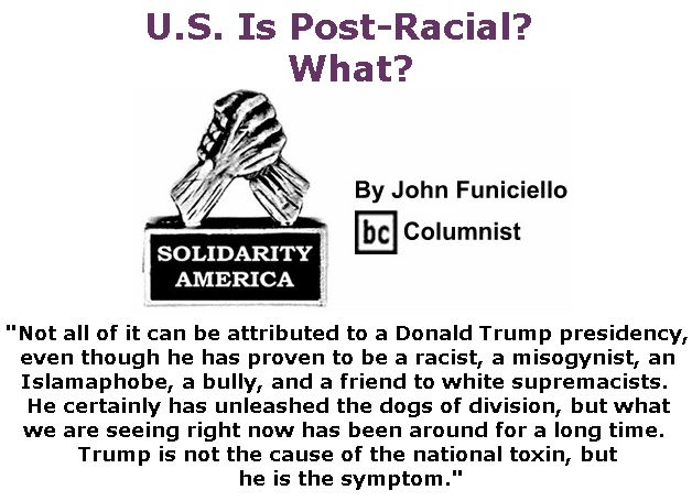 BlackCommentator.com November 16, 2017 - Issue 718: U.S. Is Post-Racial?  What? - Solidarity America By John Funiciello, BC Columnist