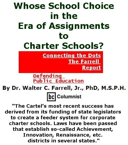 BlackCommentator.com November 16, 2017 - Issue 718: Whose School Choice in the Era of Assignments to Charter Schools? - Connecting the Dots - The Farrell Report - Defending Public Education By Dr. Walter C. Farrell, Jr., PhD, M.S.P.H., BC Columnist