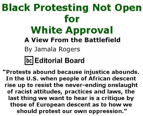 BlackCommentator.com November 16, 2017 - Issue 718: Black Protesting Not Open for White Approval - View from the Battlefield By Jamala Rogers, BC Editorial Board