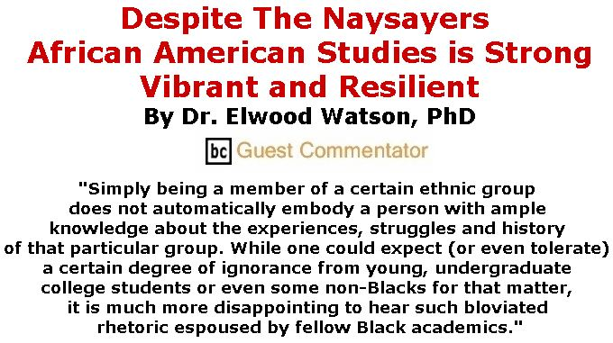BlackCommentator.com November 16, 2017 - Issue 718: Despite The Naysayers: African American Studies Is Strong, Vibrant and Resilient  By Dr. Elwood Watson, PhD, BC Guest Commentator
