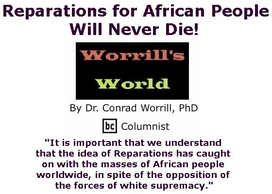 BlackCommentator.com November 16, 2017 - Issue 718: Reparations for African People Will Never Die! - Worrill's World By Dr. Conrad W. Worrill, PhD, BC Columnist