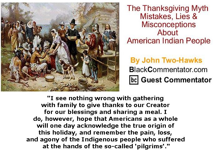 BlackCommentator.com - November 23, 2017 - Issue 719 - The Thanksgiving Myth - Mistakes, Lies & Misconceptions About American Indian People By John Two-Hawks, BC Guest Commentator