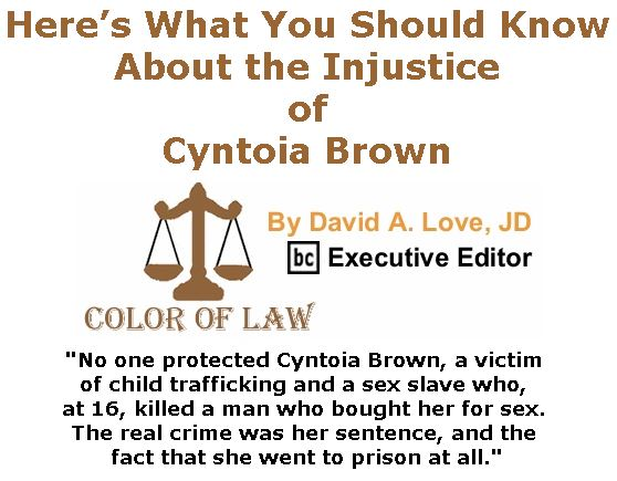 BlackCommentator.com November 30, 2017 - Issue 720: Here's What You Should Know About the Injustice of Cyntoia Brown - Color of Law By David A. Love, JD, BC Executive Editor