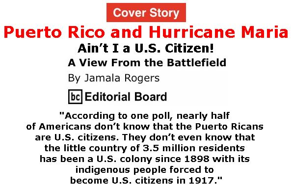 BlackCommentator.com - November 30, 2017 - Issue 720 Cover Story: Puerto Rico and Hurricane Maria: Ain't I a U.S. Citizen! - View from the Battlefield By Jamala Rogers, BC Editorial Board