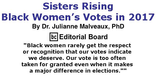 BlackCommentator.com November 30, 2017 - Issue 720: Sisters Rising – Black Women's Votes in 2017 By Dr. Julianne Malveaux, PhD, BC Editorial Board