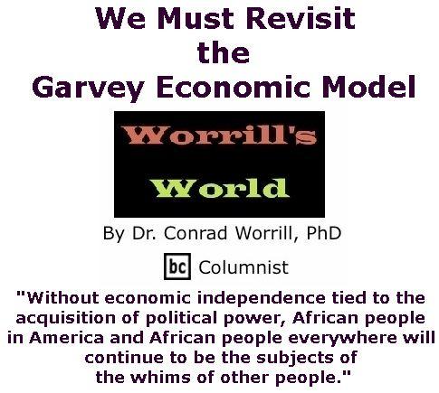 BlackCommentator.com November 30, 2017 - Issue 720: We Must Revisit the Garvey Economic Model - Worrill's World By Dr. Conrad W. Worrill, PhD, BC Columnist
