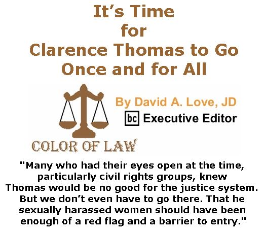 BlackCommentator.com December 07, 2017 - Issue 721: It's Time for Clarence Thomas to Go Once and for All - Color of Law By David A. Love, JD, BC Executive Editor