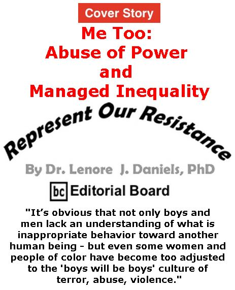 BlackCommentator.com - December 07, 2017 - Issue 721 Cover Story: Me Too: Abuse of Power and Managed Inequality - Represent Our Resistance By Dr. Lenore Daniels, PhD, BC Editorial Board