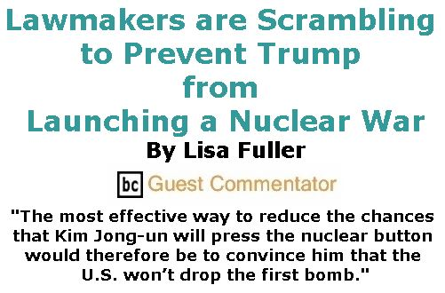 BlackCommentator.com December 07, 2017 - Issue 721: Lawmakers are Scrambling to Prevent Trump from Launching a Nuclear War By By Lisa Fuller, BC Guest Commentator
