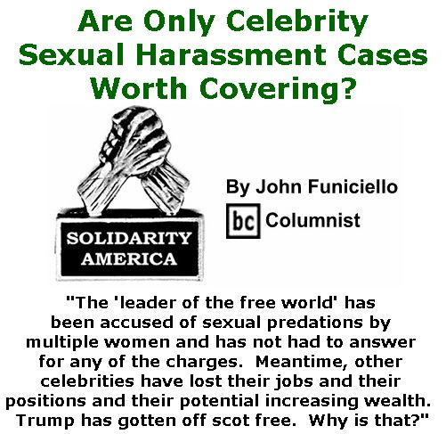 BlackCommentator.com December 07, 2017 - Issue 721: Are Only Celebrity Sexual Harassment Cases Worth Covering? - Solidarity America By John Funiciello, BC Columnist