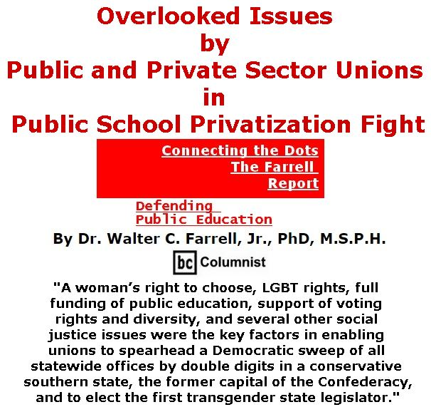 BlackCommentator.com December 07, 2017 - Issue 721: Overlooked Issues by Public and Private Sector Unions in Public School Privatization Fight - Connecting the Dots - The Farrell Report - Defending Public Education By Dr. Walter C. Farrell, Jr., PhD, M.S.P.H., BC Columnist