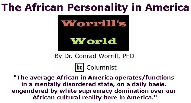 BlackCommentator.com December 07, 2017 - Issue 721: The African Personality in America - Worrill's World By Dr. Conrad W. Worrill, PhD, BC Columnist