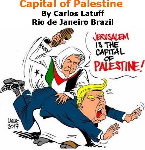 BlackCommentator.com December 14, 2017 - Issue 722: Capital of Palestine - Political Cartoon By Carlos Latuff, Rio de Janeiro Brazil