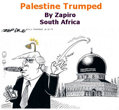 BlackCommentator.com December 14, 2017 - Issue 722: Palestine Trumped - Political Cartoon By Zapiro, South Africa
