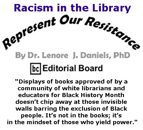 BlackCommentator.com December 14, 2017 - Issue 722: Racism in the Library - Represent Our Resistance By Dr. Lenore Daniels, PhD, BC Editorial Board