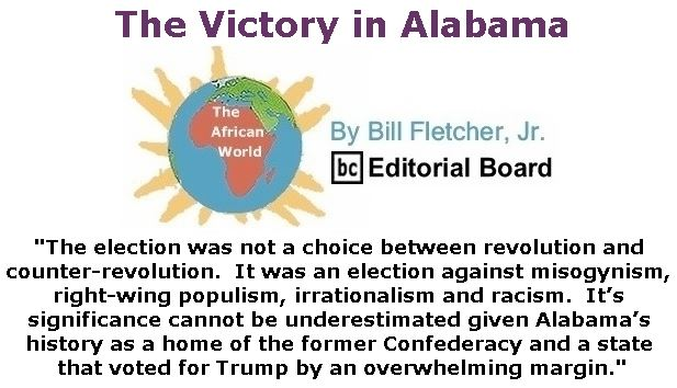 BlackCommentator.com December 21, 2017 - Issue 723: The Victory in Alabama - The African World By Bill Fletcher, Jr., BC Editorial Board