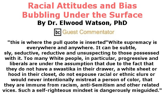 BlackCommentator.com December 21, 2017 - Issue 723: Racial Attitudes and Bias Bubbling Under the Surface By Dr. Elwood Watson, PhD, BC Guest Commentator