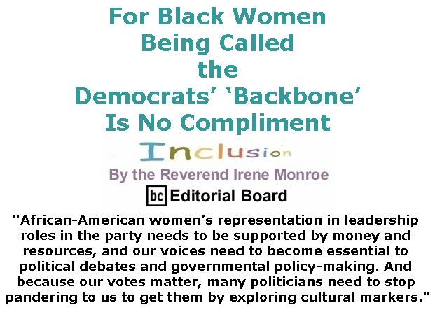 BlackCommentator.com December 21, 2017 - Issue 723: For Black Women, Being Called the Democrats' 'Backbone' Is No Compliment. - Inclusion By The Reverend Irene Monroe, BC Editorial Board