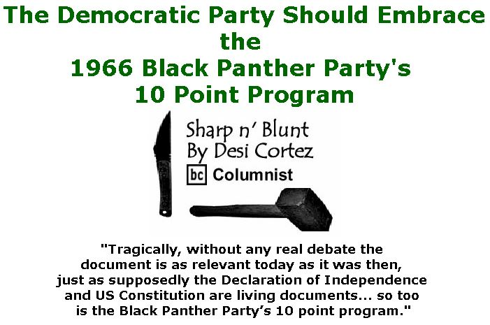BlackCommentator.com December 21, 2017 - Issue 723: The Democratic Party Should Embrace the 1966 Black Panther Party's 10 Point Program - Sharp n' Blunt By Desi Cortez, BC Columnist