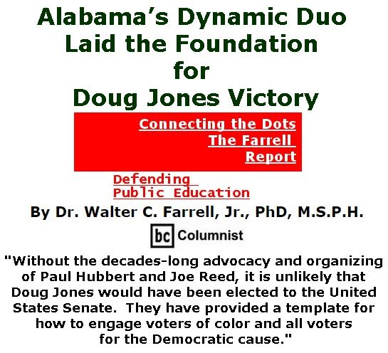 BlackCommentator.com December 21, 2017 - Issue 723: Alabama's Dynamic Duo Laid the Foundation for Doug Jones Victory - Connecting the Dots - The Farrell Report - Defending Public Education By Dr. Walter C. Farrell, Jr., PhD, M.S.P.H., BC Columnist