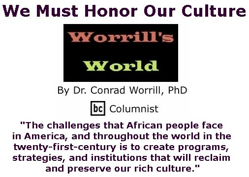 BlackCommentator.com December 21, 2017 - Issue 723: We Must Honor Our Culture - Worrill's World By Dr. Conrad W. Worrill, PhD, BC Columnist
