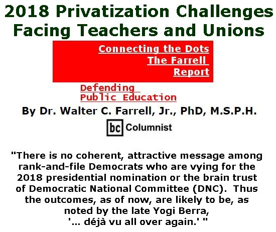 BlackCommentator.com January 11, 2018 - Issue 724: 2018 Privatization Challenges Facing Teachers and Unions - Connecting the Dots - The Farrell Report - Defending Public Education By Dr. Walter C. Farrell, Jr., PhD, M.S.P.H., BC Columnist