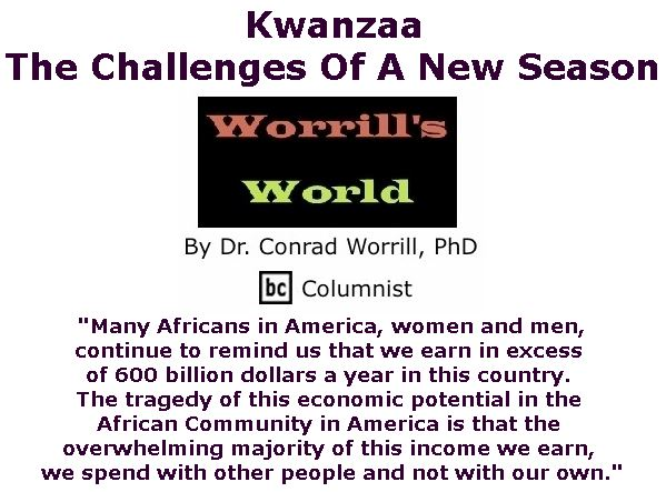 BlackCommentator.com January 11, 2018 - Issue 724: Kwanzaa: The Challenges Of A New Season - Worrill's World By Dr. Conrad W. Worrill, PhD, BC Columnist