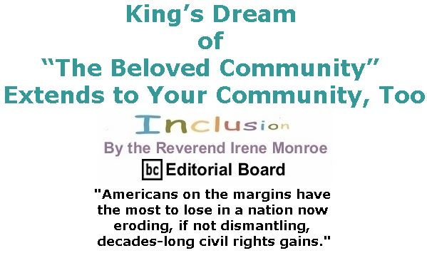 """BlackCommentator.com January 18, 2018 - Issue 725: King's Dream of """"The Beloved Community"""" Extends to Your Community, too - Inclusion By The Reverend Irene Monroe, BC Editorial Board"""