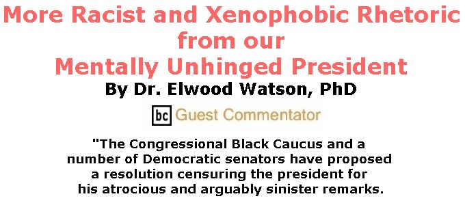BlackCommentator.com January 18, 2018 - Issue 725: More Racist and Xenophobic Rhetoric From Our Mentally Unhinged President By Dr. Elwood Watson, PhD, BC Guest Commentator