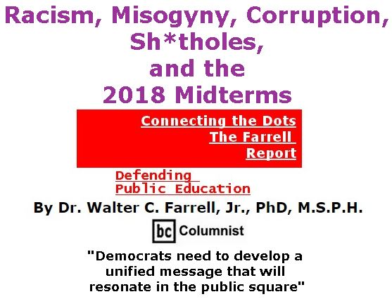 BlackCommentator.com January 18, 2018 - Issue 725: Racism, Misogyny, Corruption, Sh*tholes, and the 2018 Midterms - Connecting the Dots - The Farrell Report - Defending Public Education By Dr. Walter C. Farrell, Jr., PhD, M.S.P.H., BC Columnist