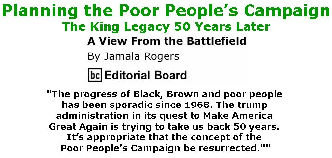 BlackCommentator.com January 18, 2018 - Issue 725: Planning the Poor People's Campaign - The King Legacy 50 Years Later - View from the Battlefield By Jamala Rogers, BC Editorial Board