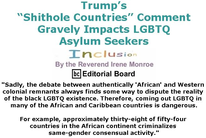 """BlackCommentator.com January 25, 2018 - Issue 726: Trump's """"Shithole Countries"""" Comment Gravely Impacts LGBTQ Asylum Seekers - Inclusion By The Reverend Irene Monroe, BC Editorial Board"""