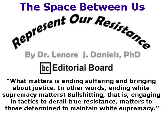 BlackCommentator.com January 25, 2018 - Issue 726: The Space Between Us - Represent Our Resistance By Dr. Lenore Daniels, PhD, BC Editorial Board