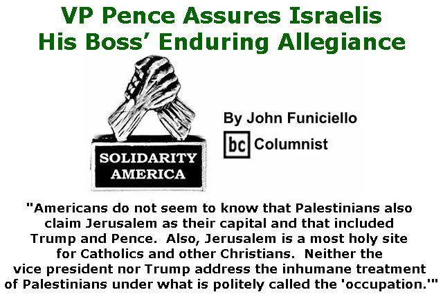BlackCommentator.com January 25, 2018 - Issue 726: VP Pence Assures Israelis His Boss' Enduring Allegiance - Solidarity America By John Funiciello, BC Columnist