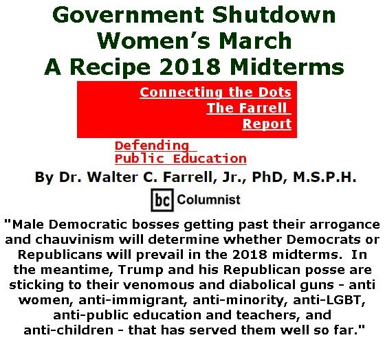 BlackCommentator.com January 25, 2018 - Issue 726: Government Shutdown, Women's March, A Recipe 2018 Midterms - Connecting the Dots - The Farrell Report - Defending Public Education By Dr. Walter C. Farrell, Jr., PhD, M.S.P.H., BC Columnist