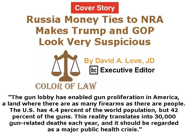 BlackCommentator.com - February 01, 2018 - Issue 727 Cover Story: Russia Money Ties to NRA Makes Trump and GOP Look Very Suspicious - Color of Law By David A. Love, JD, BC Executive Editor