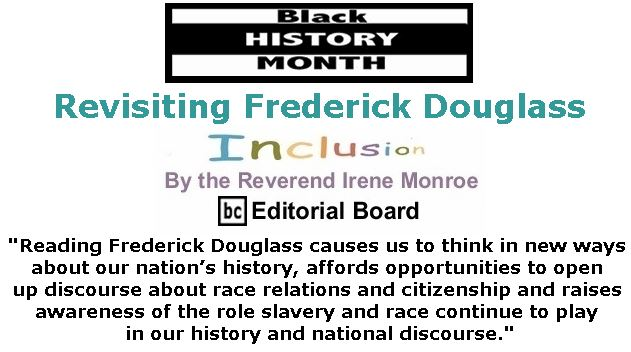 BlackCommentator.com February 01, 2018 - Issue 727: Black History Month - Revisiting Frederick Douglass - Inclusion By The Reverend Irene Monroe, BC Editorial Board