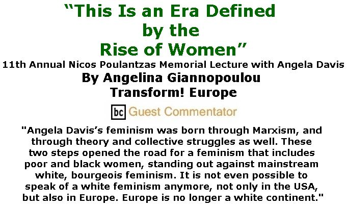 "BlackCommentator.com February 08, 2018 - Issue 728: ""This Is an Era Defined by the Rise of Women"" - 11th Annual Nicos Poulantzas Memorial Lecture with Angela Davis By Angelina Giannopoulou, Transform! Europe, BC Guest Commentator"