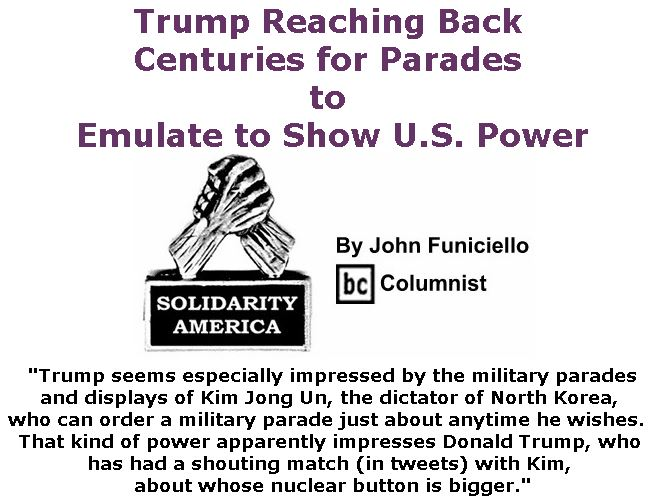 BlackCommentator.com February 08, 2018 - Issue 728: Trump Reaching Back Centuries for Parades to Emulate to Show U.S. Power - Solidarity America By John Funiciello, BC Columnist