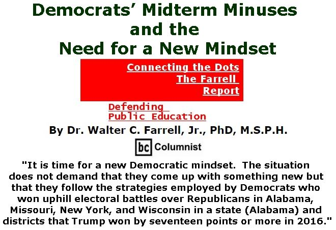 BlackCommentator.com February 08, 2018 - Issue 728: Democrats' Midterm Minuses and the Need for a New Mindset - Connecting the Dots - The Farrell Report - Defending Public Education By Dr. Walter C. Farrell, Jr., PhD, M.S.P.H., BC Columnist