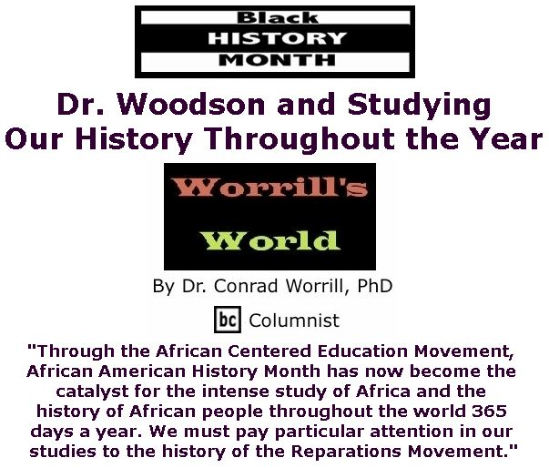 BlackCommentator.com February 08, 2018 - Issue 728: Dr. Woodson and Studying Our History Throughout the Year  - Worrill's World By Dr. Conrad W. Worrill, PhD, BC Columnist
