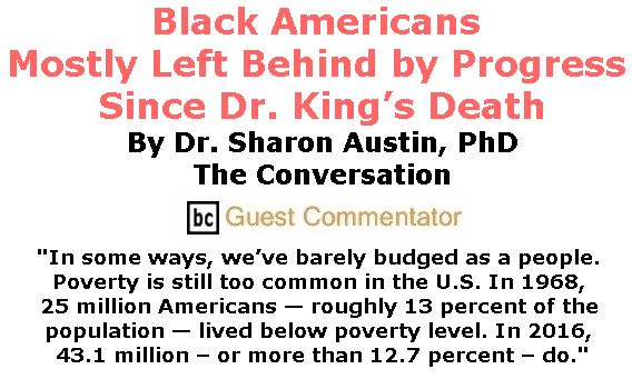 BlackCommentator.com February 15, 2018 - Issue 729: Black Americans Mostly Left Behind by Progress Since Dr. King's Death By Dr. Sharon Austin, PhD, The Conversation, BC Guest Commentator