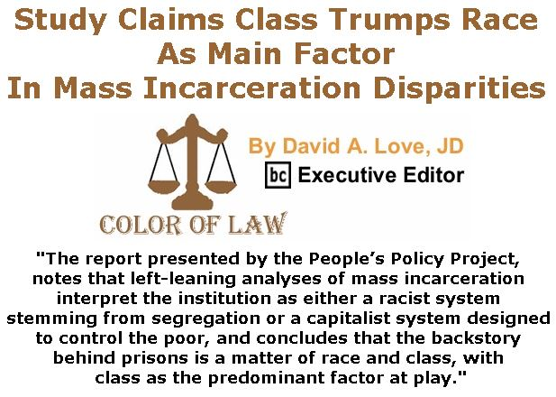 BlackCommentator.com February 15, 2018 - Issue 729: Study Claims Class Trumps Race As Main Factor In Mass Incarceration Disparities - Color of Law By David A. Love, JD, BC Executive Editor