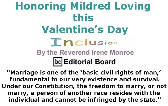 BlackCommentator.com February 15, 2018 - Issue 729: Honoring Mildred Loving this Valentine's Day - Inclusion By The Reverend Irene Monroe, BC Editorial Board