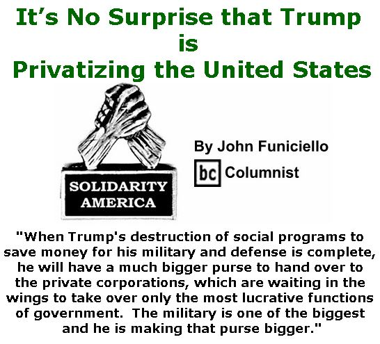 BlackCommentator.com February 15, 2018 - Issue 729: It's No Surprise that Trump is Privatizing the United States - Solidarity America By John Funiciello, BC Columnist