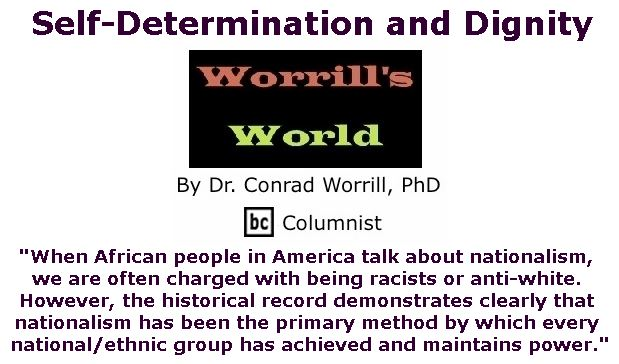 BlackCommentator.com February 15, 2018 - Issue 729: Self-Determination and Dignity - Worrill's World By Dr. Conrad W. Worrill, PhD, BC Columnist