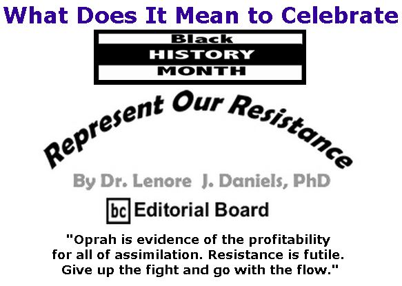 BlackCommentator.com - February 22, 2018 - Issue 730 - What Does It Mean to Celebrate Black History Month? - Represent Our Resistance By Dr. Lenore Daniels, PhD, BC Editorial Board